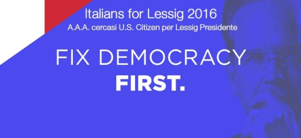 ITALIANS FOR LESSIG 2016 – A.A.A. Cercasi U.S. citizen per Lessig Presidente